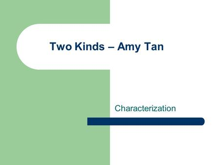 two kinds by amy tan introducing the story ppt  two kinds amy tan characterization