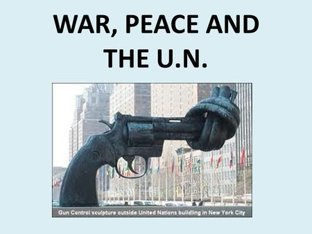 WAR, PEACE AND THE U.N.. The United Nations was created at the end of the Second World War, replacing the League of Nations US President Franklin D Roosevelt.