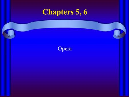 Chapters 5, 6 Opera. Opera Overview Beginnings –Late 16th C Italy –Camerata's ideas for opera fr/ Greek tragedies –v/ popular v/ quickly Aristocracy—immediately.