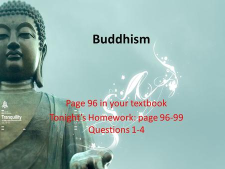 Buddhism Page 96 in your textbook Tonight's Homework: page 96-99 Questions 1-4.