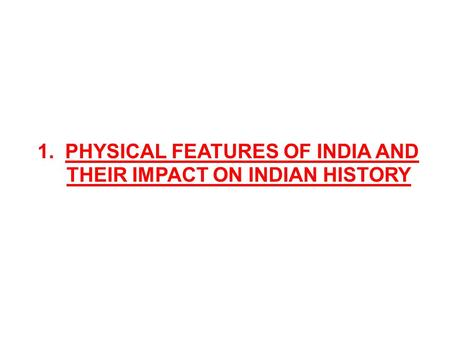 1. Physical FEATURES <strong>OF</strong> INDIA AND THEIR IMPACT ON INDIAN HISTORY