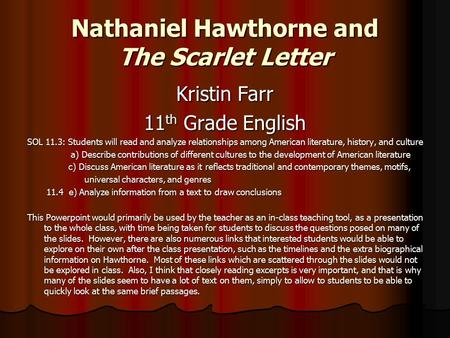Nathaniel Hawthorne and The Scarlet Letter Kristin Farr 11 th Grade English SOL 11.3: Students will read and analyze relationships among American literature,