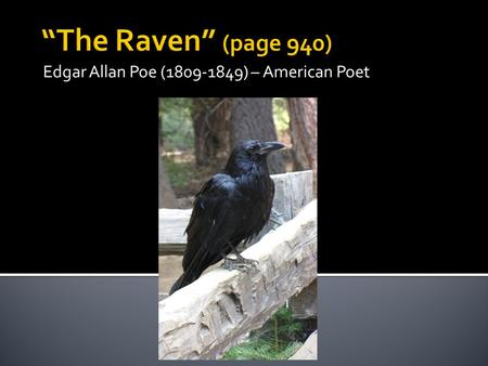 Edgar Allan Poe (1809-1849) – American Poet.  What is the poem primarily about?  What is the setting? (exposition- basic situation)  What is the speaker.
