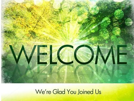 Notices:  Welcome to everyone. God bless us as we worship together.  Please pray for those who are sick and for those who are helping them.