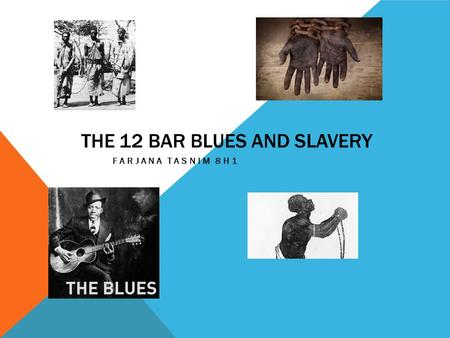 THE 12 BAR BLUES AND SLAVERY FARJANA TASNIM 8H1. BLUES MUSIC What is the blues? The blues is a style of music which was created by African Americans.