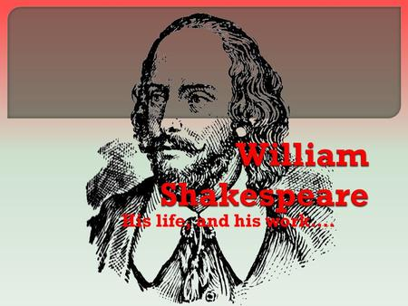 His life, and his work…..  Shakespeare was baptized on April 26, 1564 and it is assumed that he was born on April 23, 1564. We also know that in 1582.