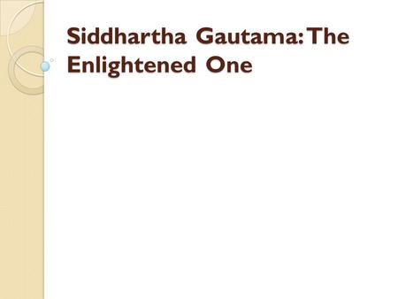 Siddhartha Gautama: The Enlightened One. Announcement Test moved to Monday, Oct. 28 Will cover this week's material too New review sheet will be given.