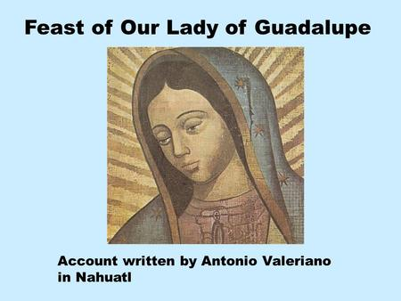 Feast of Our Lady of Guadalupe Account written by Antonio Valeriano in Nahuatl.
