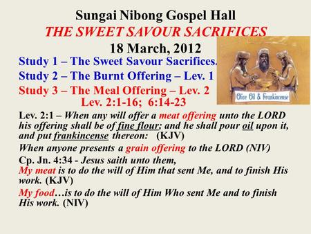 Sungai Nibong Gospel Hall THE SWEET SAVOUR SACRIFICES 18 March, 2012 Study 1 – The Sweet Savour Sacrifices. Study 2 – The Burnt Offering – Lev. 1 Study.