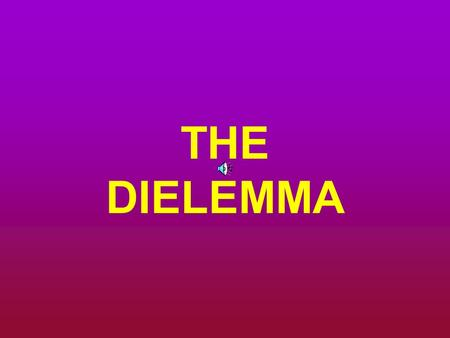 THE DIELEMMA. To laugh, is to risk appearing a fool.