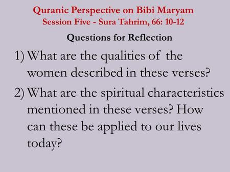 Quranic Perspective on Bibi Maryam Session Five - Sura Tahrim, 66: 10-12 Questions for Reflection 1)What are the qualities of the women described in these.