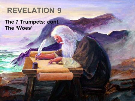 REVELATION 9 The 7 Trumpets: cont. The 'Woes'. The last three trumpets are also called the 'Three Woes'. Why? Because they were even more terrible than.