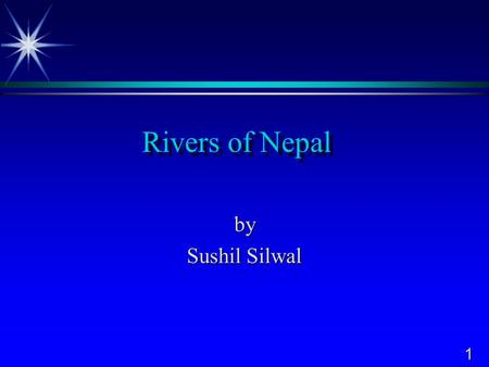 1 Rivers of Nepal by Sushil Silwal. 2 Map of Nepal.