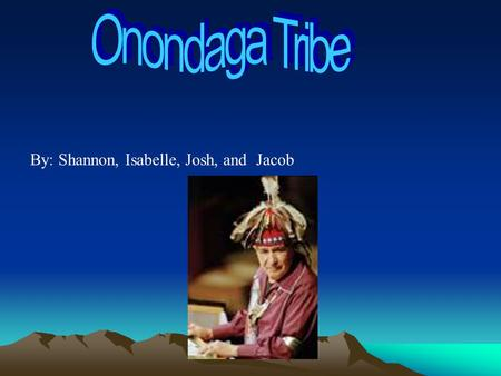By: Shannon, Isabelle, Josh, and Jacob. The Onondaga clans included these eight,plus the eel clans. A clan mother is in charge of each clan,and she has.