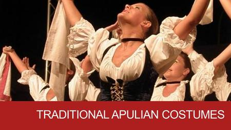 TRADITIONAL APULIAN COSTUMES. Land of ancient traditions, Apulia, despite the fast passing of time, and the changing uses, still saves beautiful costumes.