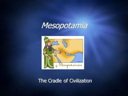 Mesopotamia The Cradle of Civilization. Land Between the Rivers  Where is Mesopotamia located?