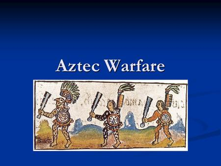 Aztec Warfare. The Aztecs were a powerful war society. The Aztecs were a powerful war society. From the moment in which you were born, you were a potential.