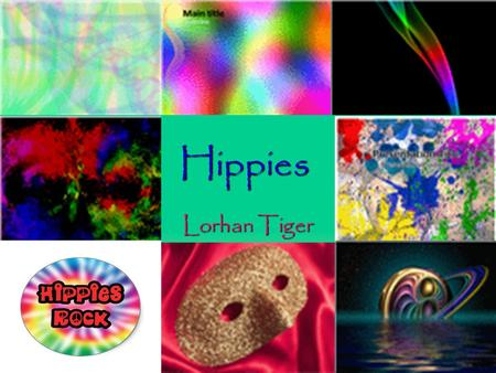 Hippies Lorhan Tiger. What Are Hippies?  Hippies are a group of people who wore tie-dye and different colors, drove hippie vans, did not like the government,