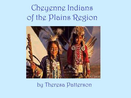 Cheyenne Indians of the Plains Region by Theresa Patterson.