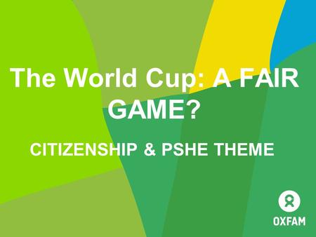 The World Cup: A FAIR GAME? CITIZENSHIP & PSHE THEME.