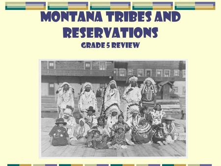 Montana Tribes and Reservations Grade 5 Review. Native American Montana Tribes Blackfeet Salish, Kootenai, Pend d'Oreille Chippewa/Cree Crow Northern.
