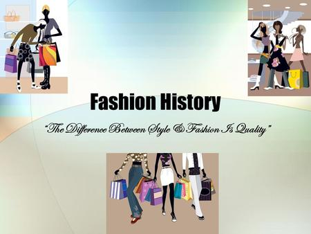 "Fashion History ""The Difference Between Style & Fashion Is Quality"""