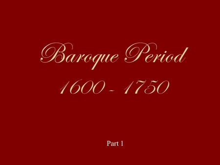 Baroque Period 1600 - 1750 Part 1. Baroque means: very fancy, elaborate, over decorated, or ornamented.