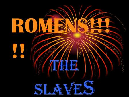 ROMENS!!! !! THE SLAVE S. Roman soldiers The soldiers wore helmets, body armour, belts, sandals.