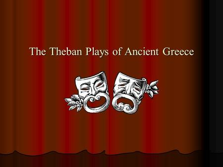 The Theban Plays of Ancient Greece. History of Greek Theater Greek drama began as part of seasonal festivals honoring Dionysus, the god of wine and fertility.