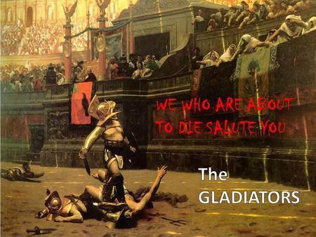 WE WHO ARE ABOUT TO DIE SALUTE YOU. The first gladiatorial games took place in 264 bc as part of a funeral of an aristocrat 3 pairs of slaves fought as.