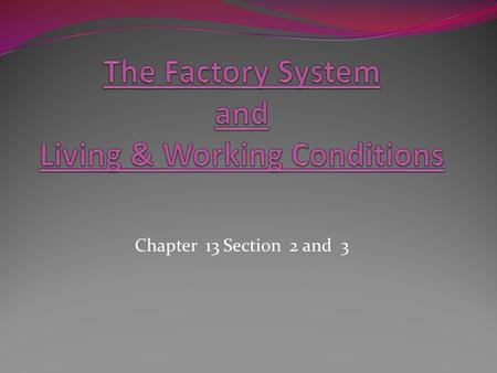 Chapter 13 Section 2 and 3. I.) Machines Change the Workforce A. Unskilled workers learned to operate machine in a few days B. Women and Children 1. could.