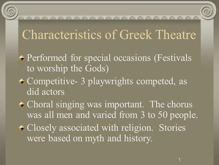 1 Characteristics of Greek Theatre Performed for special occasions (Festivals to worship the Gods) Competitive- 3 playwrights competed, as did actors Choral.