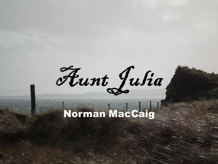 Aunt Julia Norman MacCaig. Isle of Harris – Famous for its Harris Tweed!