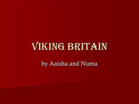 Viking Britain by Aaisha and Numa.