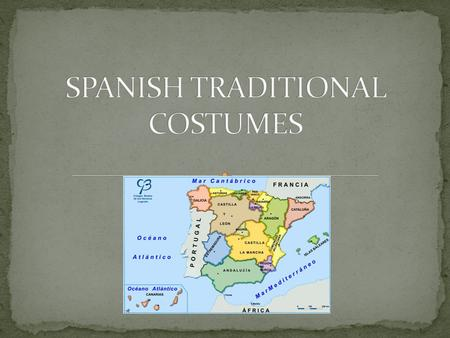 The traditional Spanish costume is strongly influenced by the Arabic culture. Each region of the country has its own regional costume. They are reserved.