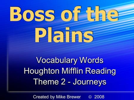 Boss of the Plains Vocabulary Words Houghton Mifflin Reading Theme 2 - Journeys Vocabulary Words Houghton Mifflin Reading Theme 2 - Journeys Created by.