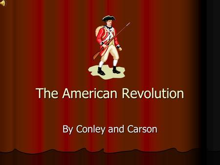The American Revolution By Conley and Carson First Sparks After the French-and- Indian War, Britain needed to tax the colonists. The colonists were outraged!