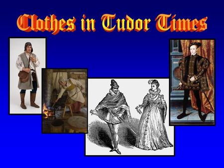 In Tudor times there were no synthetic fabrics. All Tudor clothes were made from only natural fabrics – fabrics that came from animals or plants. These.