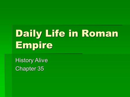 Daily Life in Roman Empire History Alive Chapter 35.