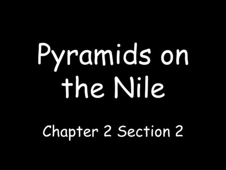 Pyramids on the Nile Chapter 2 Section 2.