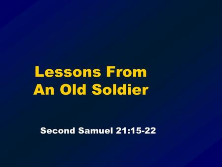 Lessons From An Old Soldier Second Samuel 21:15-22.