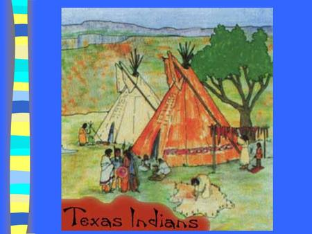 THE TEXAS INDIANS The Gulf Coast COAHUILTECANS LOCATION –Southern Gulf Coast up to San Antonio.