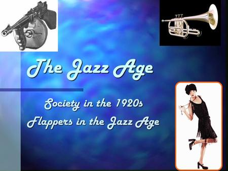 The Jazz Age Society in the 1920s Flappers in the Jazz Age.