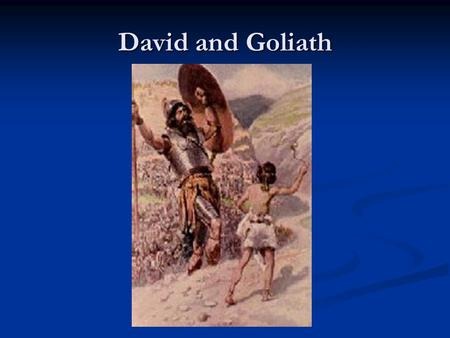 David and Goliath. David How many brothers did David have? How many brothers did David have? 7 brothers 7 brothers How many of them were men of war? How.