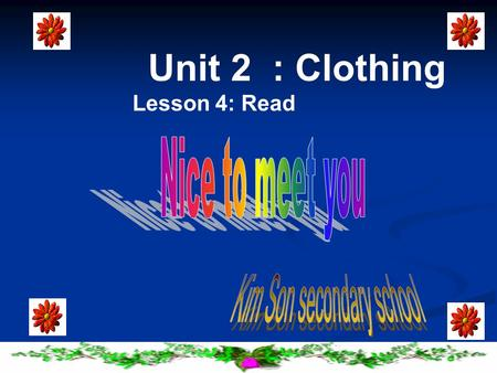 Unit 2 : Clothing Lesson 4: Read. Have a good time, good health and happiness.