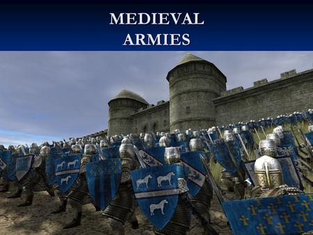 MEDIEVAL ARMIES. KNIGHTS Knights were soldiers who went into battle on horse back. They wore multiple layers of armour. They were loyal to their king.