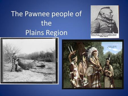 The Pawnee people of the Plains Region