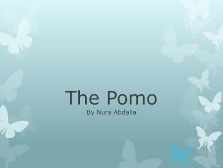 The Pomo By Nura Abdalla. The Pomo The Pomo was a California Native American Tribe. They lived in Northern California. They also lived on the coast near.