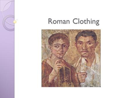 Roman Clothing. Clothing design and purpose  revealed social status  signified rank, status, office and authority.