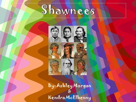 By: Ashley Morgan & Kendra McElhenny. Background It comes from the Shawnee word shawanwa. – which means southerner. In history books, you can sometimes.